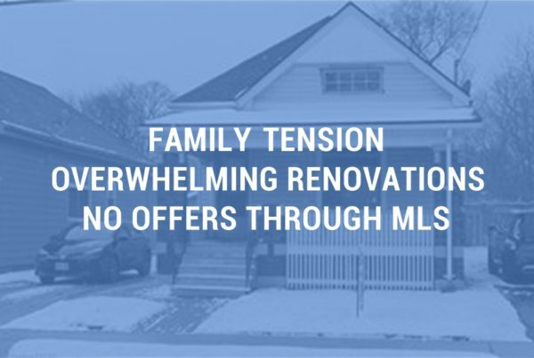Property owners over their head in renovations, sold as is to reduce family tensions.
